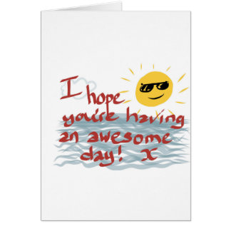 I Hope You're Having An Awesome Day Greeting Card