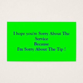 I hope you're Sorry About The ServiceBecauseI'm... Business Card