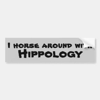 I Horse Around With Hippology Bumper Sticker