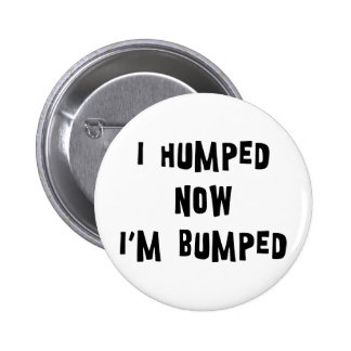 I Humped Now I'm Bumped Maternity 2 Inch Round Button