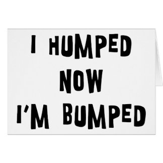 I Humped Now I'm Bumped Maternity Greeting Card