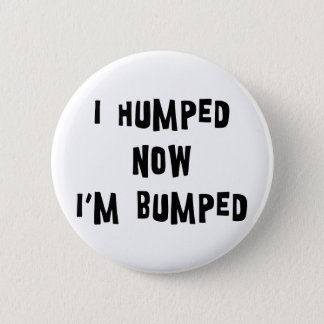 I Humped Now I'm Bumped Maternity Pinback Button