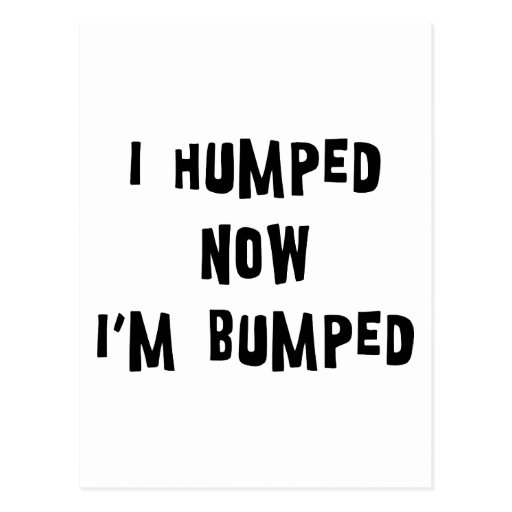 I Humped Now I'm Bumped Maternity Postcard