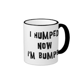 I Humped Now I'm Bumped Maternity Ringer Coffee Mug