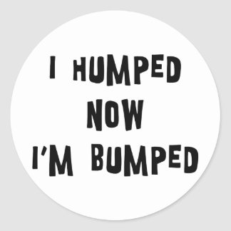 I Humped Now I'm Bumped Maternity Classic Round Sticker