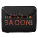 I Hunger For Bacon! MacBook Pro Sleeves