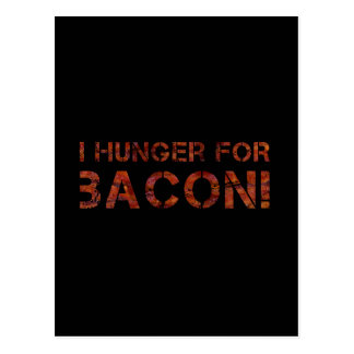 I Hunger For Bacon Post Card