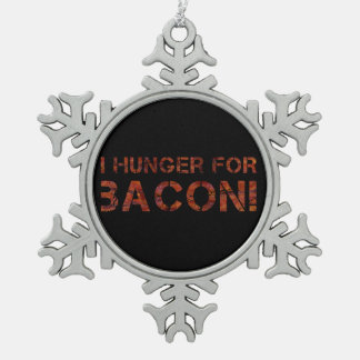 I Hunger For Bacon! Snowflake Pewter Christmas Ornament