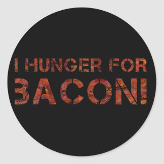 I Hunger For Bacon! Round Stickers