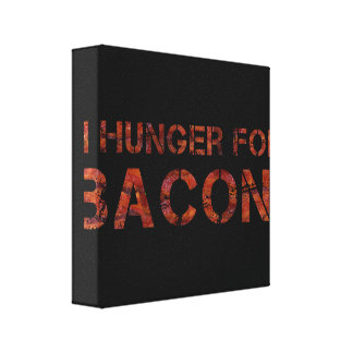 I Hunger For Bacon! Stretched Canvas Print