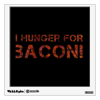 I Hunger For Bacon! Wall Sticker