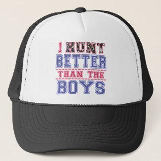 I Hunt Better Than The Boys Trucker Hat