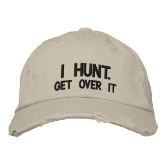 I HUNT. GET OVER IT - EMBROIDERED HAT