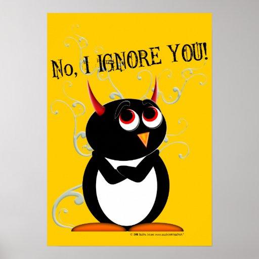 I Ignore You! Evil Penguin Poster