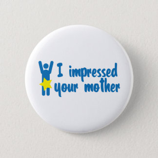 i impressed your mother button