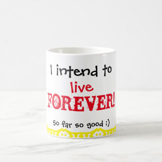 I intend to live forever. Happy birthday. Classic White Coffee Mug