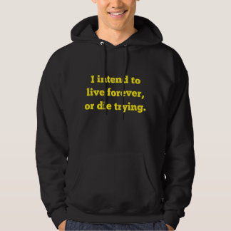 I Intend To Live Forever, Or Die Trying Hoodie