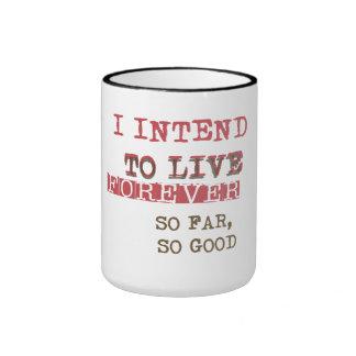 I intend to live forever! So far, so good Ringer Coffee Mug
