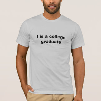 I is a college graduate T-Shirt