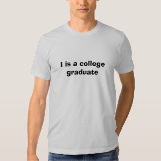 I is a college graduate tee shirt