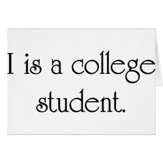 I Is A College Student Greeting Card