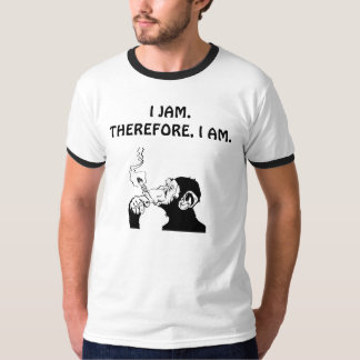I JAM.THEREFORE, I AM. T-SHIRT