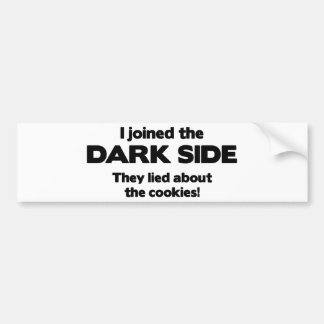 I Joined The Dark Side. They Lied About The Cookie Car Bumper Sticker
