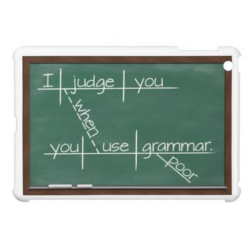 I judge you when you use poor grammar. iPad mini cases