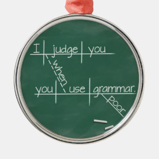 I judge you when you use poor grammar. metal ornament