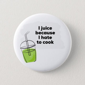 I Juice Because I Hate to Cook Funny Healthy Vegan Button