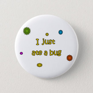 I Just Ate A Bug Button