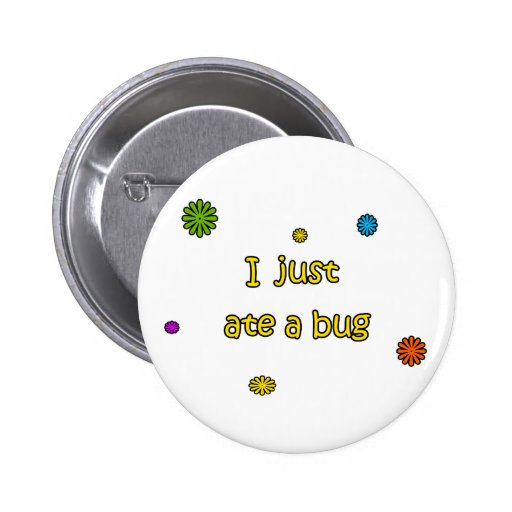 I Just Ate A Bug Pinback Buttons