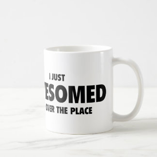 I Just Awesomed All Over The Place Coffee Mug