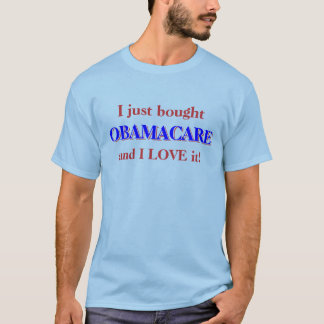 I just bought OBAMACARE and I LOVE it! T-Shirt