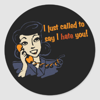 I Just Called to Say I Hate You Classic Round Sticker