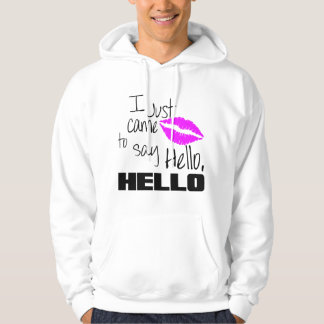 I Just Came to Say Hello Hoodie
