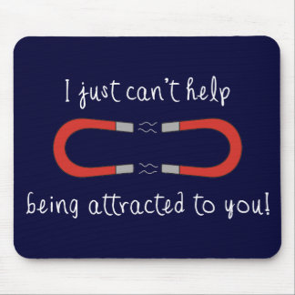 I Just Can't Help Being Attracted to You Mouse Pad