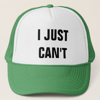 I JUST CAN'T trucker hat