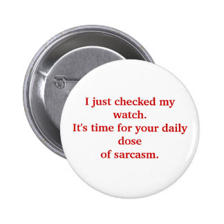 """""""I just checked my watch. Time for your daily..."""" Pinback Button"""