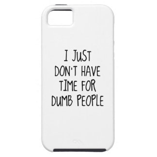 I Just Don't Have Time For Dumb People iPhone SE/5/5s Case