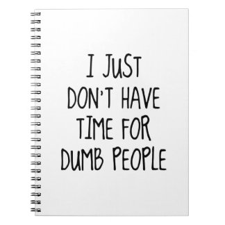 I Just Don't Have Time For Dumb People Notebook