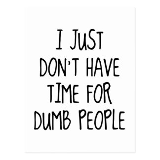 I Just Don't Have Time For Dumb People Postcard