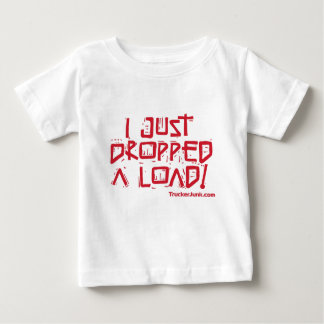 I Just Dropped a Load Baby T-Shirt