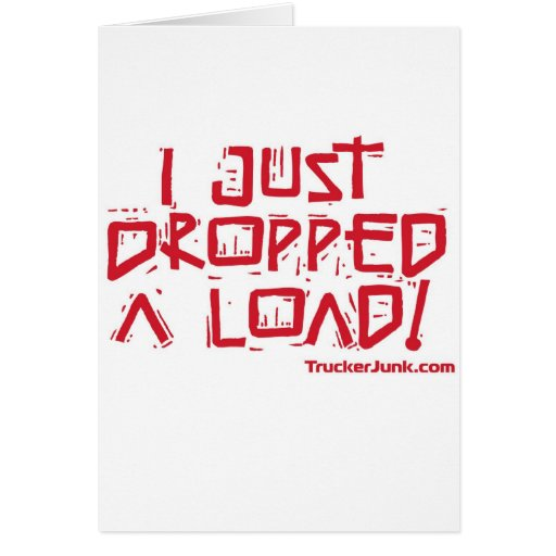 I Just Dropped a Load Card