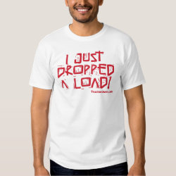 I Just Dropped a Load Tee Shirt