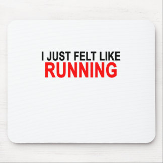 i just felt like running.png mouse pad
