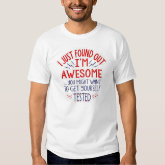 I just found out I'm awesome... Funny T-shirt