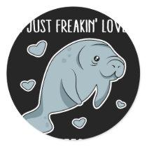 I Just Freakin Love Manatees Okay Classic Round Sticker