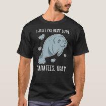 I Just Freakin Love Manatees Okay T-Shirt