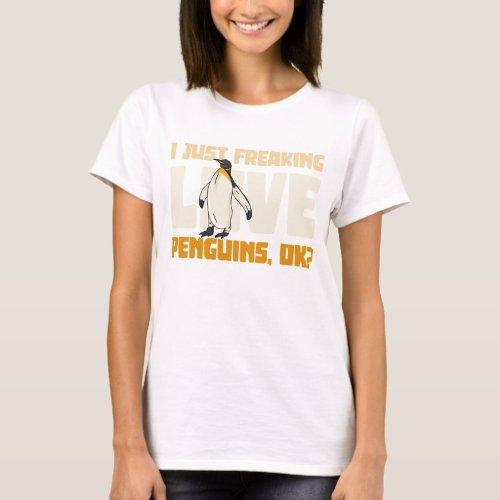I just freaking love penguins ok T_Shirt